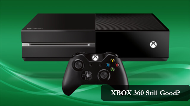 why xbox 360 is still good